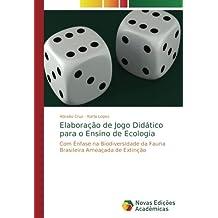 Elaboração de Jogo Didático para o Ensino de Ecologia: Com Ênfase na Biodiversidade da Fauna Brasileira Ameaçada de Extinção (Portuguese Edition)