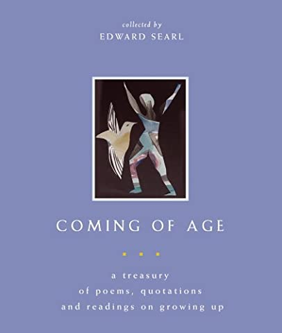 Coming of Age: A Treasury of Poems, Quotations and Readings on Growing Up (Coming Of Age Searl)