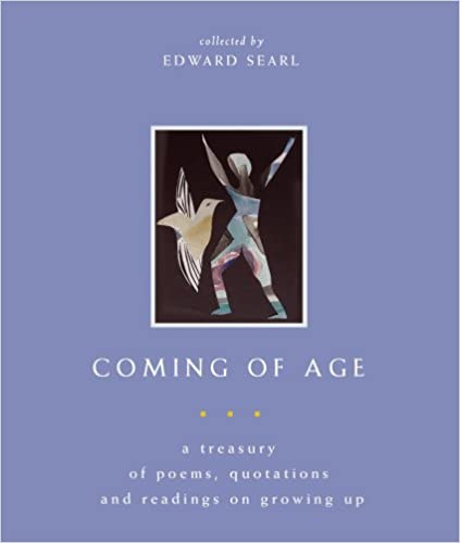 amazoncom coming of age a treasury of poems quotations and readings on growing up 9781558965126 edward searl books