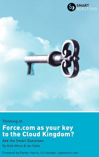 Thinking of... Force.com as the key to the Cloud Kingdom? Ask the Smart Questions pdf