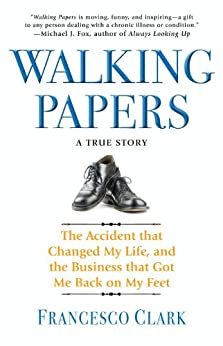 Walking Papers: The Accident that Changed My Life, and the Business that Got Me Back on My Feet by [Clark, Francesco]