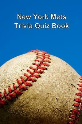 Trivia Mets New York - [ New York Mets Trivia Quiz Book BY Quiz Book, Trivia ( Author ) ] { Paperback } 2013