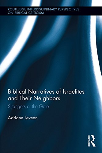 Biblical Narratives of Israelites and their Neighbors: Strangers at the Gate (Routledge Interdisciplinary Perspectives on Biblical Criticism Book 3)