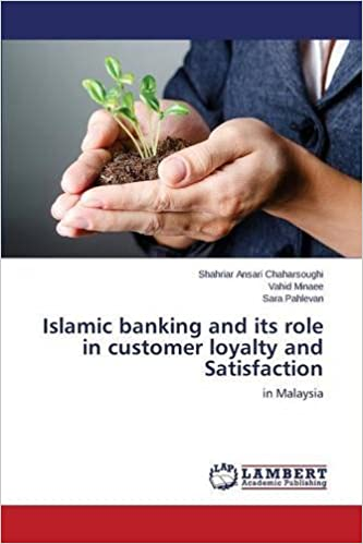 Islamic banking and its role in customer loyalty and Satisfaction: in Malaysia