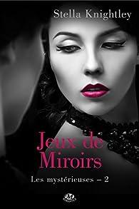 Les mystérieuses, tome 2 : Jeux de miroir par Stella Knightley