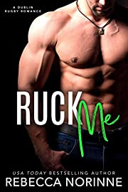 Ruck Me (The Dublin Rugby Romance Series Book 2)