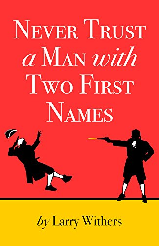 Never Trust A Man With Two First Names (a novel of the American Revolution) by [Withers, Larry]