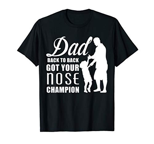 Champion Nose (DAD GET YOUR NOSE CHAMPION)