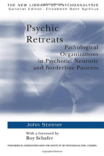 Psychic Retreats: Pathological Organizations in Psychotic, Neurotic and Borderline Patients (The New Library of Psychoan