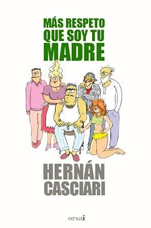 Más respeto que soy tu madre eBook: Casciari, Hernán