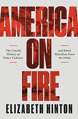 Book Cover: America on Fire: The Untold History of Police Violence and Black Rebellion Since the 1960s