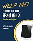 img - for Help Me! Guide to the iPad Air 2: Step-by-Step User Guide for the Sixth Generation iPad and iOS 8 book / textbook / text book