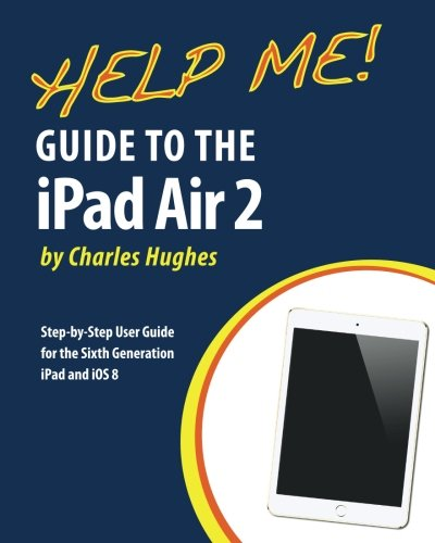 Price comparison product image Help Me! Guide to the iPad Air 2: Step-by-Step User Guide for the Sixth Generation iPad and iOS 8