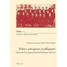 Maîtres, précepteurs et pédagogues: Figures de l'enseignant dans la littérature italienne