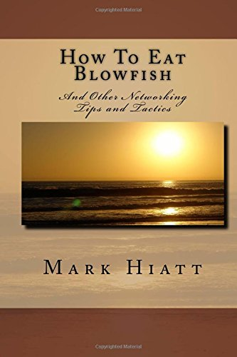 How To Eat Blowfish: And Other Networking Tips and Tactics pdf epub