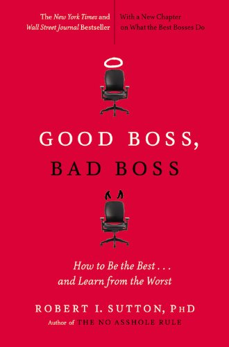 Good Boss, Bad Boss: How to Be the Best... and Learn from the Worst [Robert I. Sutton] (Tapa Blanda)