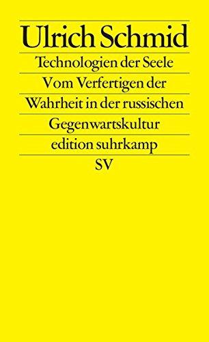 Technologien der Seele: Vom Verfertigen der Wahrheit in der russischen Gegenwartskultur (edition suhrkamp)