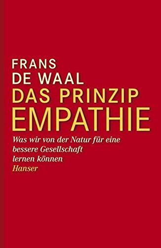 Das Prinzip Empathie: Was wir von der Natur für eine bessere Gesellschaft lernen können Gebundenes Buch – 7. Februar 2011 Frans de Waal Hainer Kober 3446236570 Naturwissenschaften