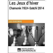 Les Jeux d'hiver, Chamonix 1924-Sotchi 2014: (Les Dossiers d'Universalis) (French Edition)