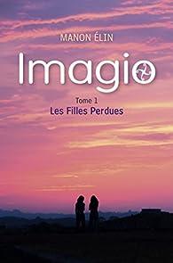 Imagio, tome 1 : Les Filles Perdues par Manon Élin