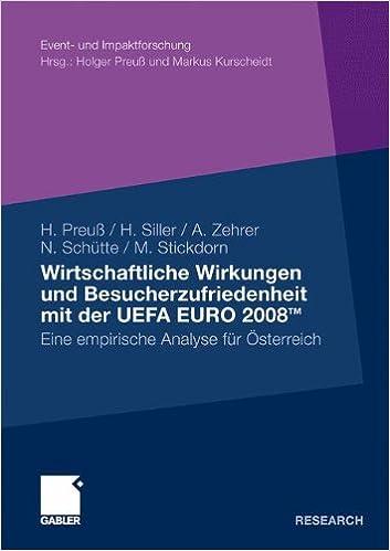 Wirtschaftliche Wirkungen und Besucherzufriedenheit mit der UEFA EURO 2008TM: Eine empirische Analyse für Österreich (Event- und Impaktforschung)