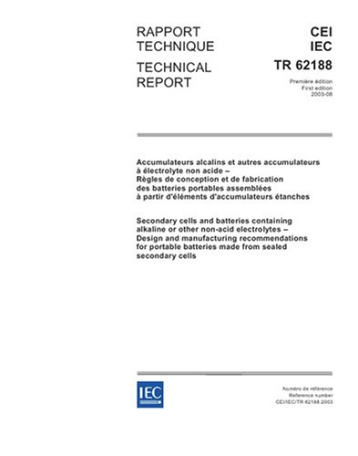 IEC/TR 62188 Ed. 1.0 b:2003, Secondary cells and batteries containing alkaline or other non-acid electrolytes - Design and manufacturing ... batteries made from sealed secondary cells ebook
