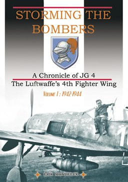 Storming the Bombers - A Chronicle of JG 4 The Luftwaffe's 4th Fighter Wing - Volume 1: 1942-1944 ()
