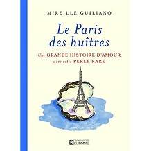 Le Paris des huîtres: Une grande histoire d'amour avec cette perle rare