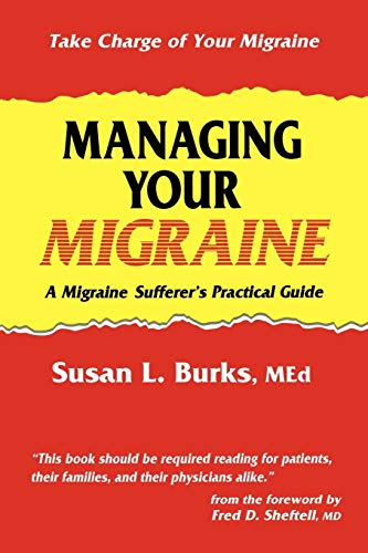 Managing Your Migraine: A Migraine Sufferer's Practical Guide (Best Diet For Migraine Sufferers)