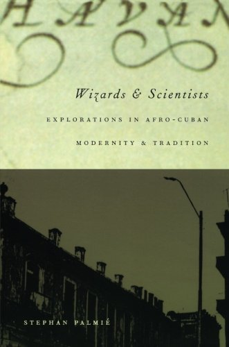 Wizards and Scientists: Explorations in Afro-Cuban Modernity and Tradition