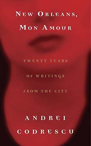 New Orleans, Mon Amour: Twenty Years of Writings from the City by Codrescu, Andrei(January 31, 2006) Paperback