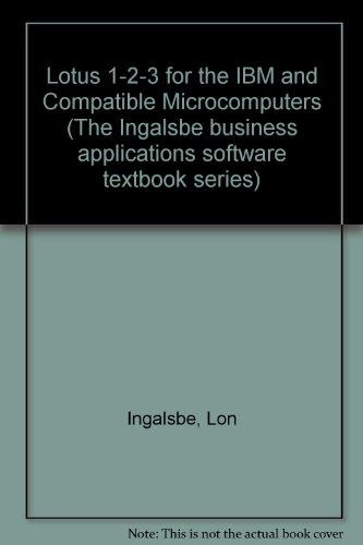 Lotus 1-2-3 for IBM and Compatible Microcomputers (The Ingalsbe business applications software textbook series)