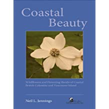 Coastal Beauty: Wildflowers and Flowering Shrubs of Coastal British Columbia and Vancouver Island (Beauty (Rocky Mountain Books))