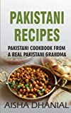 Pakistani Recipes : Pakistani Cookbook from a Real Pakistani Grandma: Real Pakistani Food By Chef & Real Pakistani Grandmother (Pakistani Food, Pakistani Recipes, Pakistani Recipe Book)