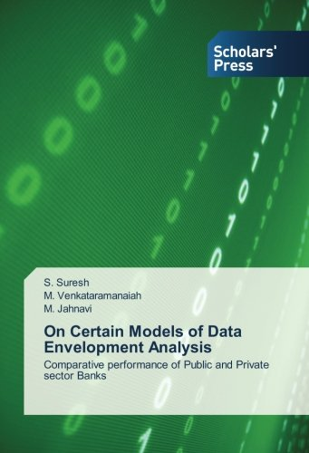 On Certain Models Of Data Envelopment Analysis  Comparative Performance Of Public And Private Sector Banks