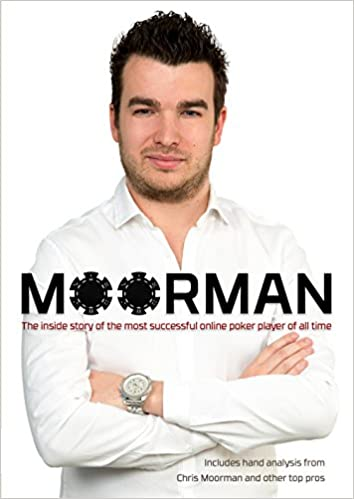 Moorman The Inside Story Of The Most Successful Online Poker Player