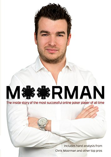 (Moorman: The Inside Story of the Most Successful Online Poker Player of All Time)