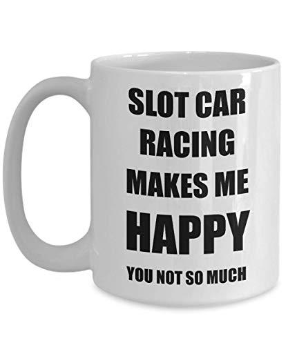 Slot Car Racing Mug Lover Fan Funny Gift Idea Hobby Novelty Gag Coffee Tea Cup Makes Me Happy 15 oz