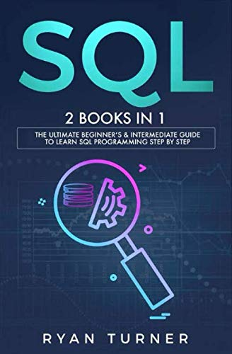 SQL: 2 books in 1 – The Ultimate Beginner's & Intermediate Guide to Learn SQL Programming step by step Front Cover