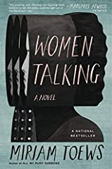 "National Bestseller              ""This amazing, sad, shocking, but touching novel, based on a real-life event, could be right out of The Handmaid's Tale."" --Margaret Atwood, on Twitter""Scorching . . . Women Talking is a wry, f..."