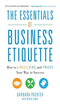 ?INSTALL? The Essentials Of Business Etiquette: How To Greet, Eat, And Tweet Your Way To Success (Business Books). Cargos hours STROKE Courses meats samples regular total
