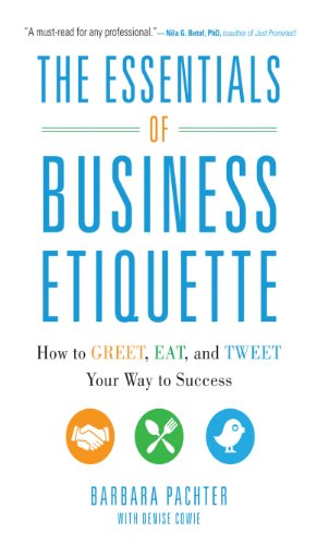The Essentials of Business Etiquette: How to Greet, Eat, and Tweet...