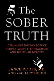 The Sober Truth: Debunking the Bad Science Behind 12-Step Programs and the Rehab Industry by [Dodes, Lance, Dodes, Zachary]