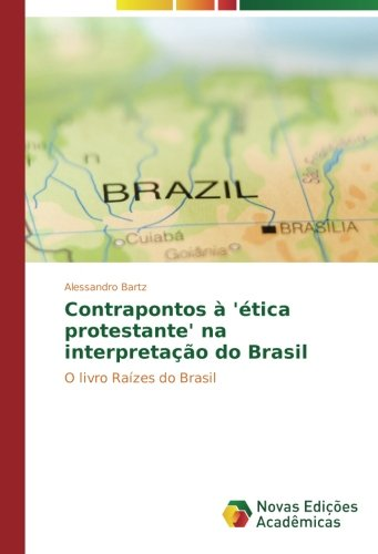 Read Online Contrapontos à 'ética protestante' na interpretação do Brasil: O livro Raízes do Brasil (Portuguese Edition) pdf