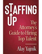 Staffing Up: The Attorney's Guide to Hiring Top Talent