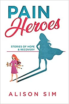 Pain Heroes: Stories Of Hope And Recovery por Sim Alison epub