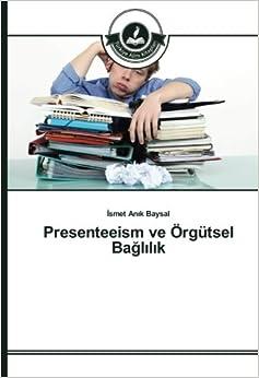 Book Presenteeism ve Örgütsel Bağlılık (Turkish Edition)