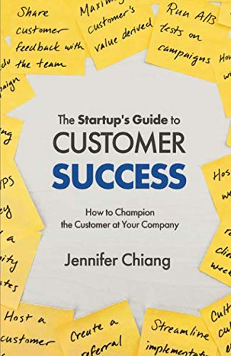 Book Cover of Jennifer Chiang - The Startup's Guide to Customer Success: How to Champion the Customer at Your Company