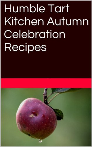 Humble Tart Kitchen Autumn Celebration Recipes (Mini Books Book 1)]()