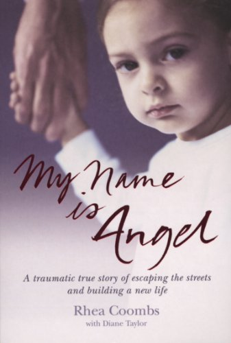 My Name Is Angel: A Traumatic True Story of Escaping the Streets and Building a New Life -